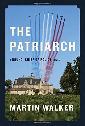 Martin Walker The Patriarch A Bruno Chief Of Police Novel
