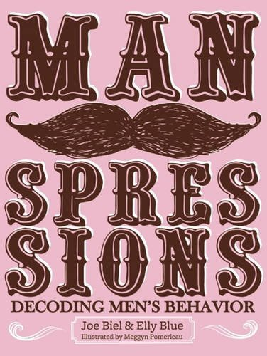 Joe Biel Manspressions Decoding Men's Behavior