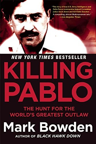 Mark Bowden Killing Pablo The Hunt For The World's Greatest Outlaw