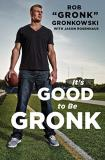 "Rob ""gronk"" Gronkowski It's Good To Be The Gronk"