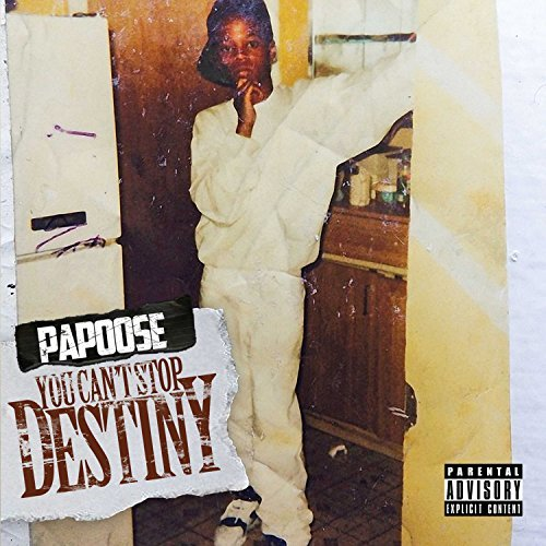 Papoose You Can't Stop Destiny Explicit Version You Can't Stop Destiny