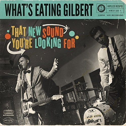 What's Eating Gilbert That New Sound You're Looking