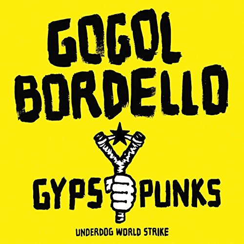 Gogol Bordello Gypsy Punks Underdog World St Gypsy Punks Underdog World Strike
