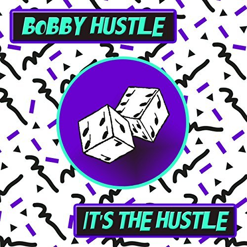 Bobby Hustle It's The Hustle
