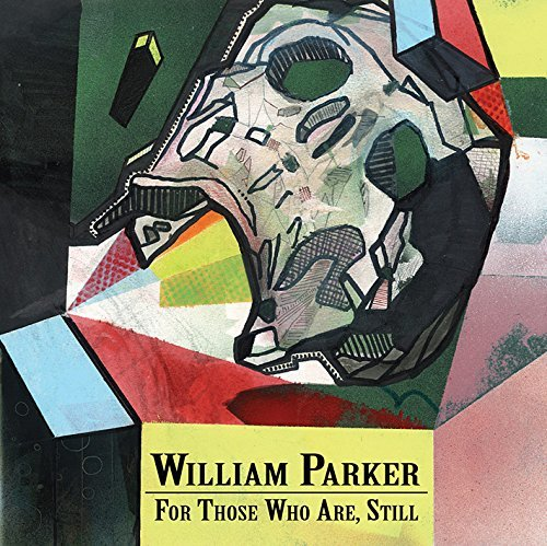 William Parker For Those Who Are Still