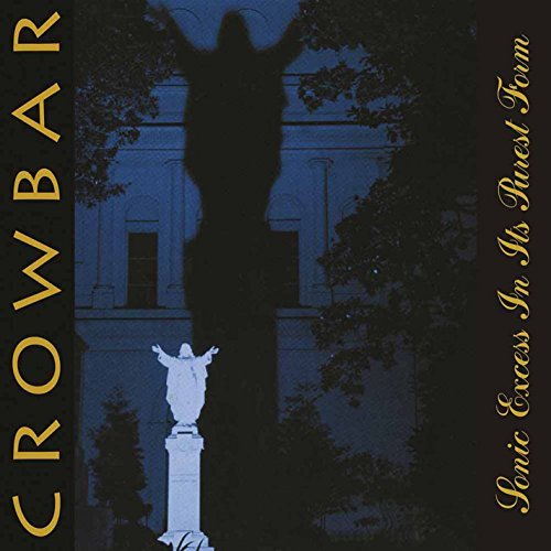 Crowbar Sonic Excess In Its Purest For