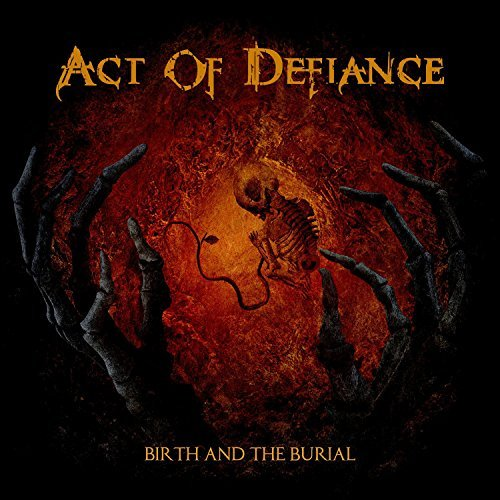Act Of Defiance Birth & The Burial