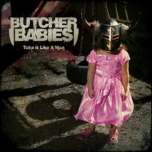Butcher Babies Take It Like A Man Take It Like A Man