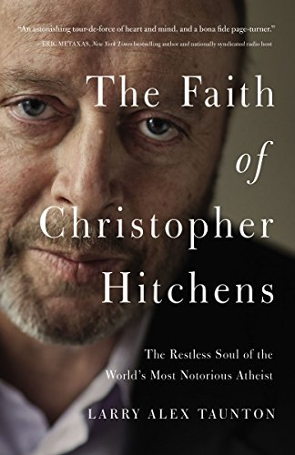 Larry Alex Taunton The Faith Of Christopher Hitchens The Restless Soul Of The World's Most Notorious A