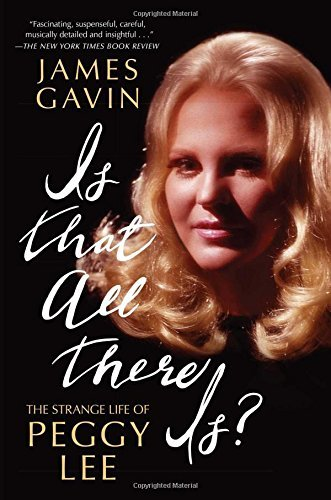 James Gavin Is That All There Is? The Strange Life Of Peggy Lee