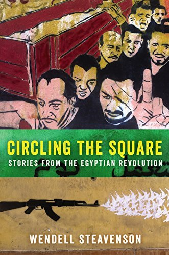 Wendell Steavenson Circling The Square Stories From The Egyptian Revolution