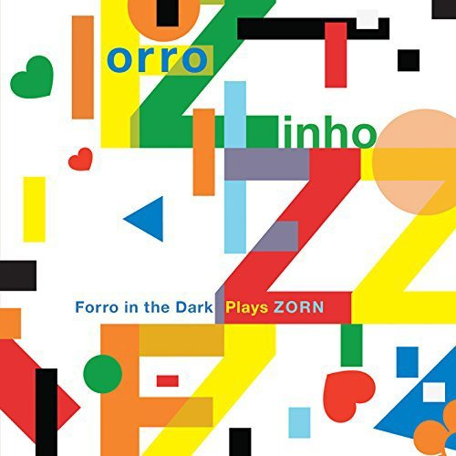 John Zorn Forro Zinho Forro In The Dark Plays Zorn