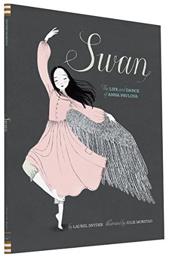 Laurel Snyder Swan The Life And Dance Of Anna Pavlova