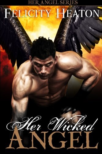Felicity Heaton Her Wicked Angel Her Angel Romance Series