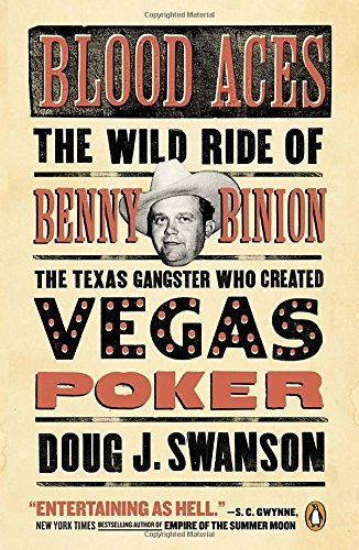 Doug Swanson Blood Aces The Wild Ride Of Benny Binion The Texas Gangster