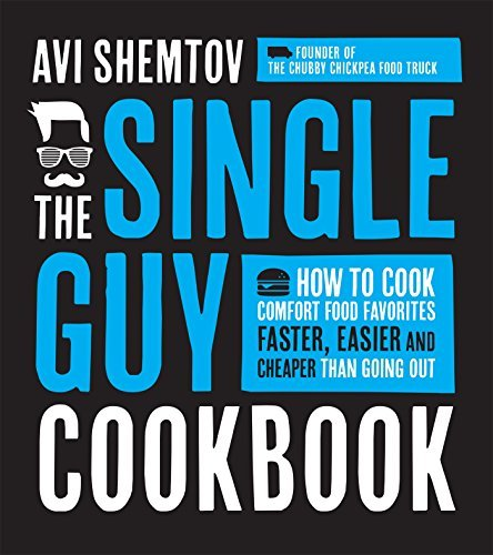 Avi Shemtov The Single Guy Cookbook How To Cook Comfort Food Favorites Faster Easier