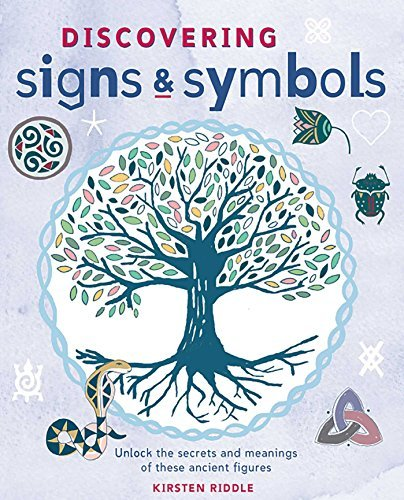Kirsten Riddle Discovering Signs And Symbols Unlock The Secrets And Meanings Of These Ancient