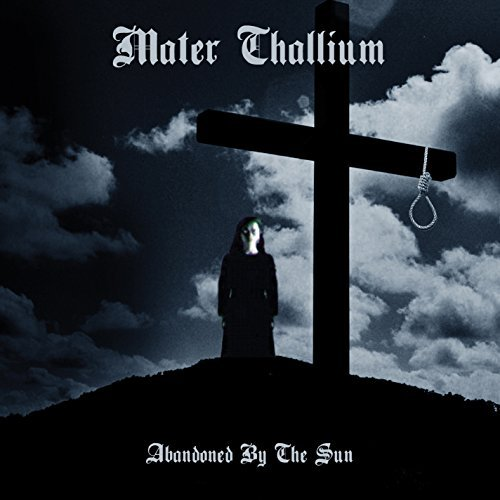 Mater Thallium Abandoned By The Sun