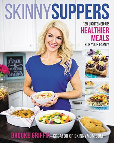 Brooke Griffin Skinny Suppers 125 Lightened Up Healthier Meals For Your Family