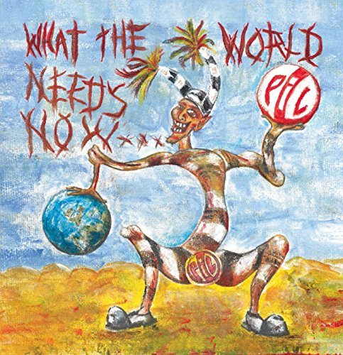 Public Image Ltd What The World Needs Now What The World Needs Now