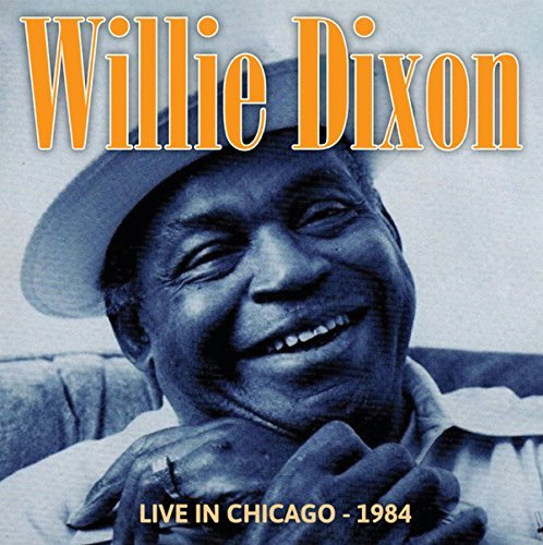 Willie Dixon Live In Chicago 1984 Live In Chicago 1984