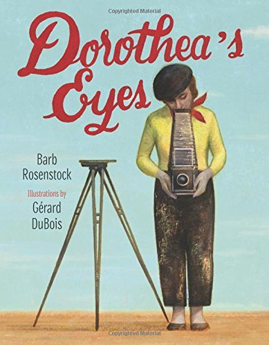 Barb Rosenstock Dorothea's Eyes Dorothea Lange Photographs The Truth