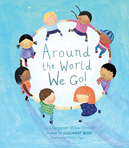 Margaret Wise Brown Around The World We Go!