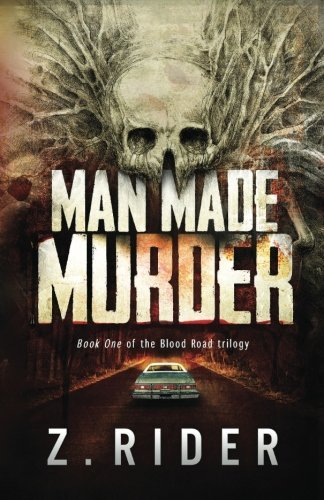 Z. Rider Man Made Murder Book One Of The Blood Road Trilogy