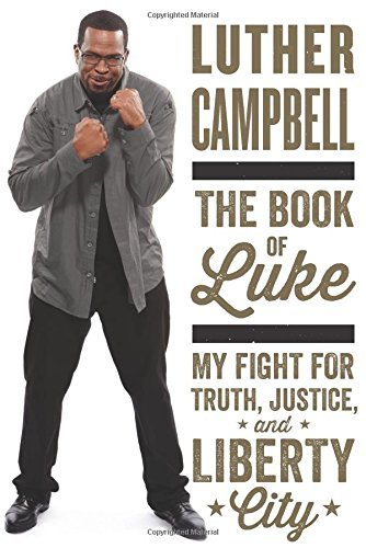 Luther Campbell The Book Of Luke My Fight For Truth Justice And Liberty City