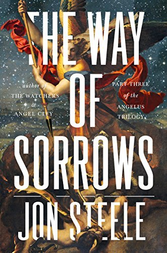 Jon Steele The Way Of Sorrows The Angelus Trilogy Part 3