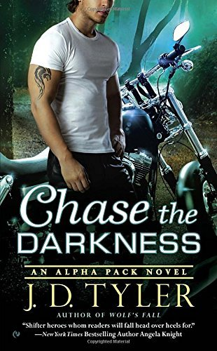 J. D. Tyler Chase The Darkness An Alpha Pack Novel