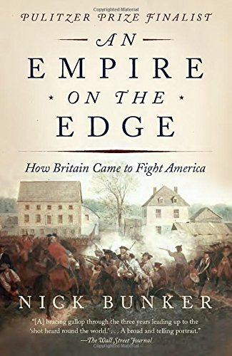 Nick Bunker An Empire On The Edge How Britain Came To Fight America