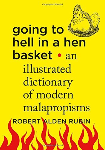 Robert Alden Rubin Going To Hell In A Hen Basket An Illustrated Dictionary Of Modern Malapropisms