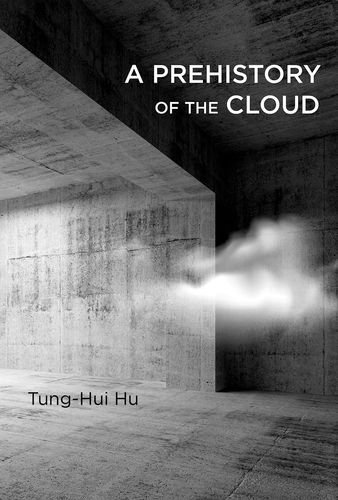 Tung Hui Hu A Prehistory Of The Cloud