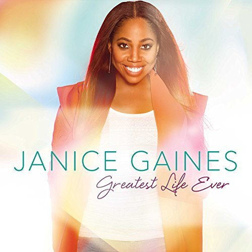 Janice Gaines Greatest Life Ever Greatest Life Ever