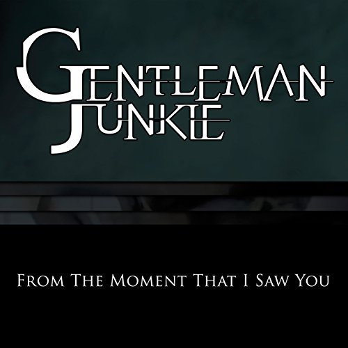 Gentleman Junkie From The Moment That I Saw You From The Moment That I Saw You