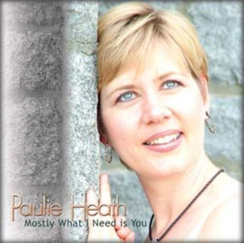 Paulie Heath Mostly What I Need Is You