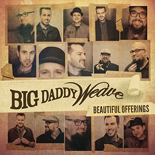 Big Daddy Weave Beautiful Offerings