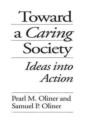 Pearl M. Oliner Toward A Caring Society Ideas Into Action