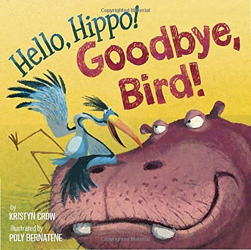 Kristyn Crow Hello Hippo! Goodbye Bird!