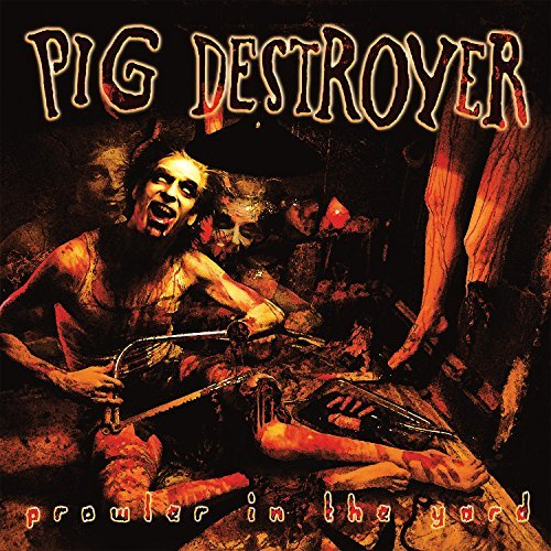 Pig Destroyer Prowler In The Yard Prowler In The Yard