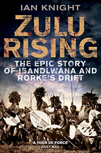 Ian Knight Zulu Rising The Epic Story Of Isandlwana And Rorke's Drift