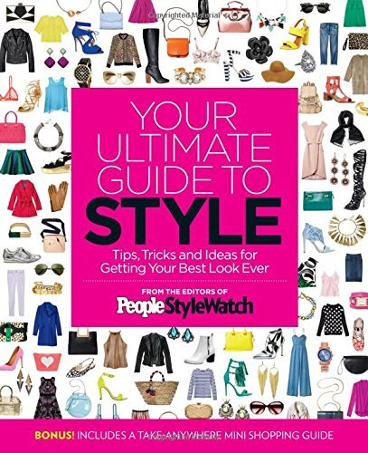 Editors Of People Stylewatch Your Ultimate Guide To Style Tips Tricks And Ideas For Getting Your Best Look
