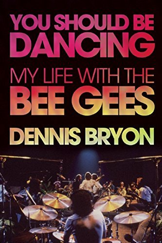 Dennis Bryon You Should Be Dancing My Life With The Bee Gees