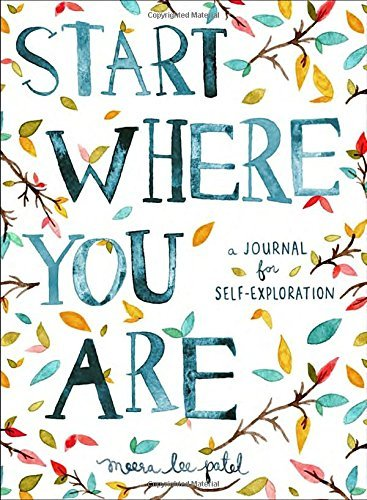 Meera Lee Patel Start Where You Are A Journal For Self Exploration