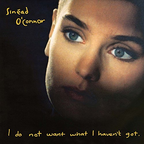 Sinead O'connor I Do Not Want What I Haven't Got
