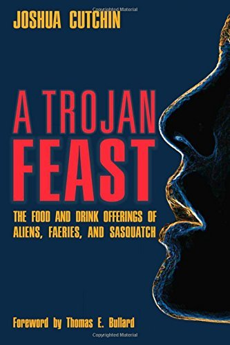 Joshua Cutchin A Trojan Feast The Food And Drink Offerings Of Aliens Faeries