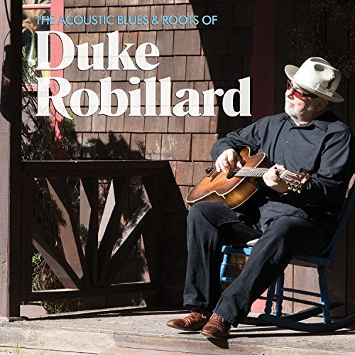 Duke Robillard Acoustic Blues & Roots Of Duke Robillard Acoustic Blues & Roots Of Duke Robillard