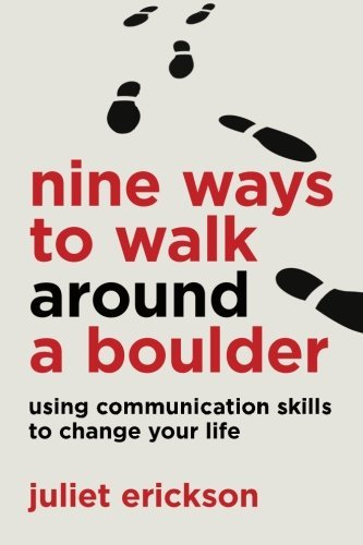 Juliet Erickson Nine Ways To Walk Around A Boulder Using Communication Skills To Change Your Life