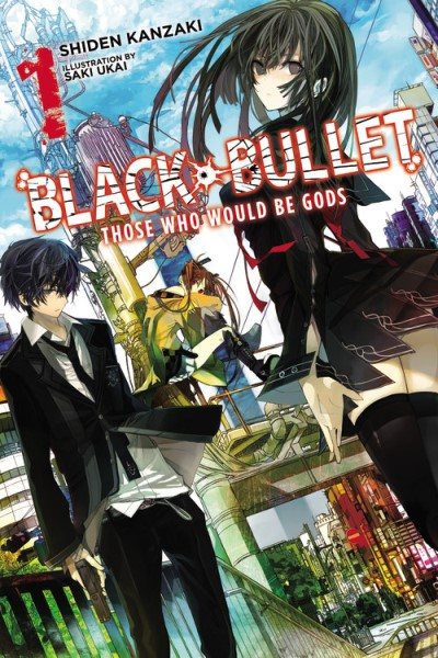 Shiden Kanzaki Black Bullet Volume 1 Those Who Would Be Gods